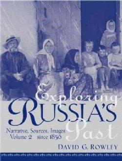 Exploring Russia's Past: Narrative, Sources, Images Since 1856 (Paperback)