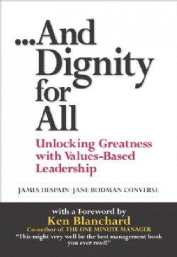 And Dignity for All: Unlocking Greatness Through Values-Based Leadership (Paperback)