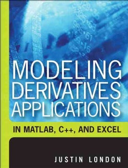 Modeling Derivatives Applications in Matlab, C++, And Excel (Hardcover)