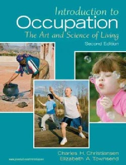 Introduction to Occupation: The Art and Science of Living : New Multidisciplinary Perspectives for Understanding ... (Paperback)
