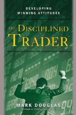 Disciplined Trader: Developing Winning Attitudes (Hardcover)
