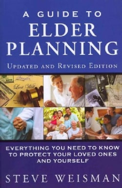 A Guide to Elder Planning:: Everything You Need to Know to Protect Your Loved Ones and Yourself (Paperback)