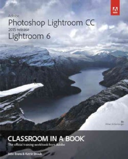 Adobe Photoshop Lightroom CC 2015 Release / Lightroom 6 Classroom in a Book