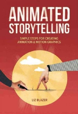 Animated Storytelling: Simple Steps for Creating Animation & Motion Graphics (Paperback)