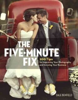 The Five-Minute Fix: 200 Tips for Improving Your Photography and Growing Your Business (Paperback)
