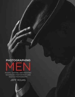 Photographing Men: Posing, Lighting, and Shooting Techniques for Portrait and Fashion Photography (Paperback)