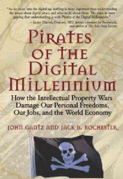 Pirates of the Digital Millennium: How the Intellectual Property Wars Damage Our Personal Freedoms, Our Jobs, and... (Paperback)