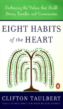 Eight Habits of the Heart: Embracing the Values That Build Strong Families and Communities (Paperback)