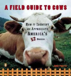 A Field Guide to Cows: How to Identify and Appreciate America's 52 Breeds (Paperback)