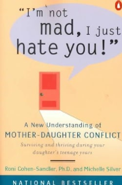 I'm Not Mad, I Just Hate You!: A New Understanding of Mother-Daughter Conflict (Paperback)