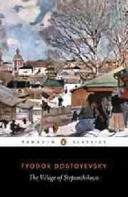 The Village of Stepanchikovo: And Its Inhabitants : From the Notes of an Unknown (Paperback)