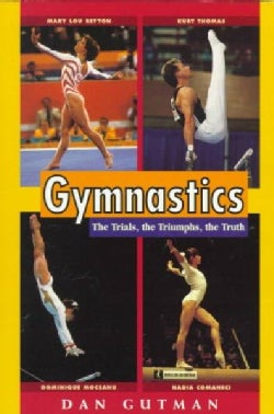 Gymnastics: The Trials, the Triumphs, the Truth (Paperback)