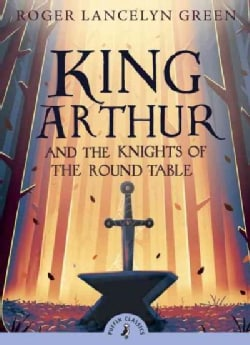King Arthur and His Knights of the Round Table (Paperback)