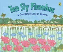 Ten Sly Piranhas: A Counting Story in Reverse (A Tale of Wickedness - and Worse!) (Paperback)