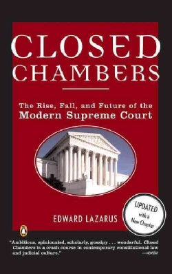 Closed Chambers: The Rise, Fall, and Future of the Modern Supreme Court (Paperback)