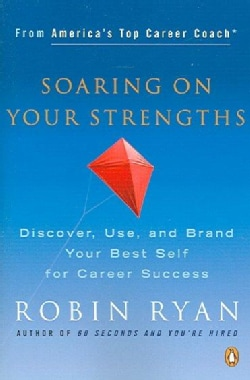 Soaring on Your Strengths: Discover, Use, And Brand Your Best Self for Career Success (Paperback)