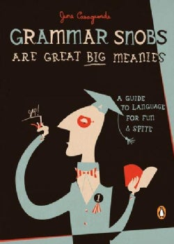 Grammar Snobs Are Great Big Meanies: A Guide to Language for Fun and Spite (Paperback)