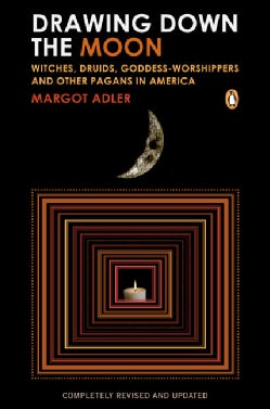 Drawing Down the Moon: Witches, Druids, Goddess-worshippers, and Other Pagans in America (Paperback)
