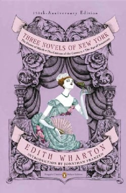 Three Novels of New York: The House of Mirth/ The Custom of the Country/ The Age of Innocence (Paperback)