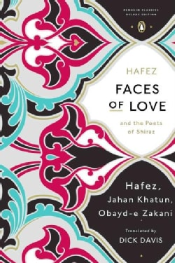 Faces of Love: Hafez and the Poets of Shiraz (Paperback)