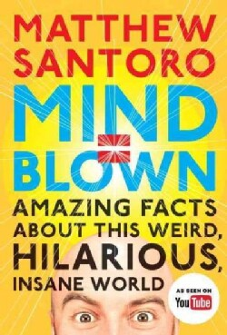 Mind = Blown: Amazing Facts About This Weird, Hilarious, Insane World (Paperback)