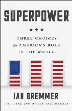 Superpower: Three Choices for America's Role in the World (Paperback)