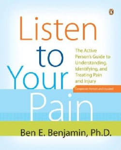 Listen to Your Pain: The Active Person's Guide to Understanding, Identifying, and Treating Pain and Injury (Paperback)