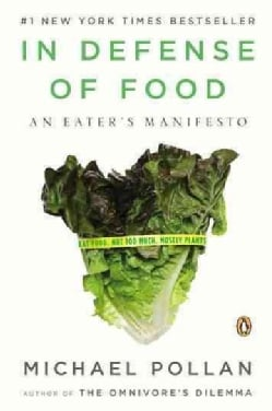 In Defense of Food: An Eater's Manifesto (Paperback)