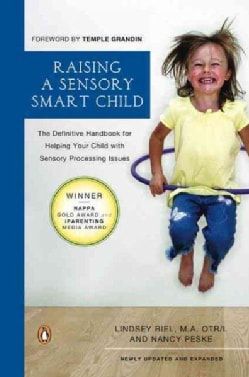 Raising a Sensory Smart Child: The Definitive Handbook for Helping Your Child with Sensory Processing Issues (Paperback)
