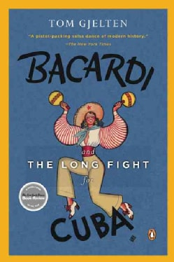Bacardi and the Long Fight for Cuba: The Biography of a Cause (Paperback)