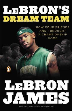 Lebron's Dream Team: How Five Friends Made History (Paperback)