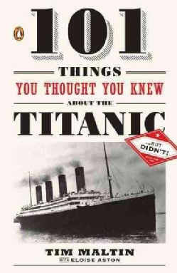 101 Things You Thought You Knew About the Titanic--But Didn't! (Paperback)