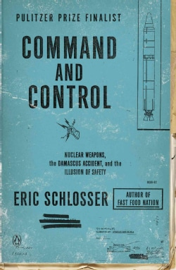 Command and Control: Nuclear Weapons, the Damascus Accident, and the Illusion of Safety (Paperback)