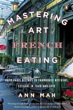Mastering the Art of French Eating: From Paris Bistros to Farmhouse Kitchens, Lessons in Food and Love (Paperback)