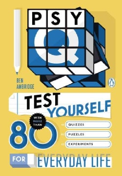 Psy-Q: Test Yourself with More Than 80 Quizzes, Puzzles and Experiments for Everyday Life (Paperback)