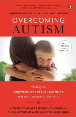 Overcoming Autism: Finding the Answers, Strategies, and Hope That Can Transform a Child's Life (Paperback)
