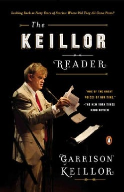 The Keillor Reader: Looking Back at Forty Years of Stories: Where Did They All Come From? (Paperback)