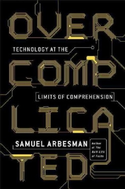 Overcomplicated: Technology at the Limits of Comprehension (Paperback)