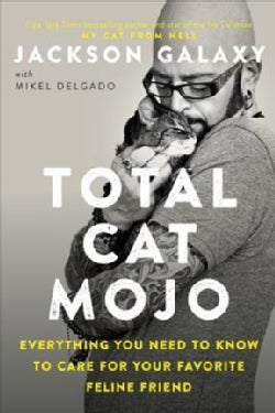 Total Cat Mojo: Everything You Need to Know to Care for Your Favorite Feline Friend (Paperback)