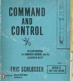 Command and Control: Nuclear Weapons, the Damascus Accident, and the Illusion of Safety (CD-Audio)
