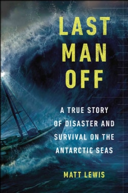 Last Man Off: A True Story of Disaster and Survival on the Antarctic Seas (Paperback)