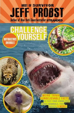 Outrageous Animals: Weird Trivia and Unbelievable Facts to Test Your Knowledge About Mammals, Fish, Insects, & More! (Hardcover)