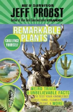 Remarkable Plants: Weird Trivia & Unbelievable Facts to Test Your Knowledge About Fungi, Flowers, Algae, & More! (Hardcover)