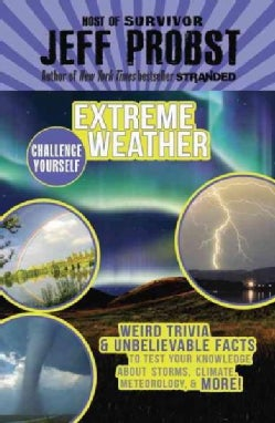 Extreme Weather: Weird Trivia & Unbelievable Facts to Test Your Knowledge About Storms, Climate, Meteorology & More! (Hardcover)