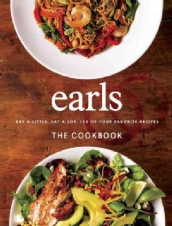 Earls The Cookbook: Eat a Little, Eat a Lot, 110 of Your Favourite Recipes (Hardcover)