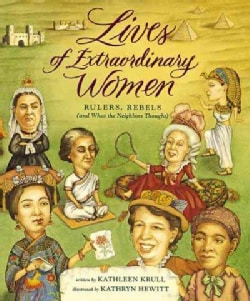 Lives of Extraordinary Women: Rulers, Rebels (And What the Neighbors Thought) (Hardcover)