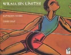 Wilma Sin Limites: Como Wilma Rudolph Se Convirtio En LA Mujer Mas Rapida Del Mundo (Paperback)