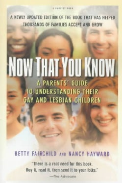 Now That You Know: A Parents' Guide to Understanding Their Gay and Lesbian Children (Paperback)