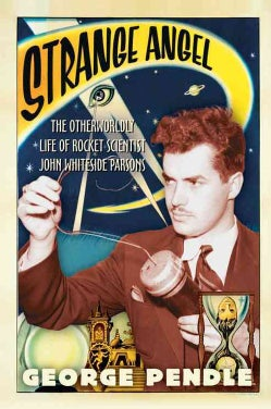 Strange Angel: The Otherworldly Life Of Rocket Scientist John Whiteside Parsons (Paperback)