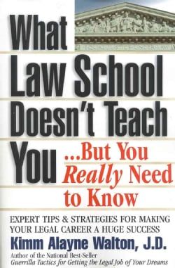 What Law School Doesn't Teach You...but You Really Need to Know: Expert Tips & Strategies for Making Your Legal C... (Paperback)